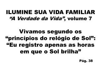 """ILUMINE SUA VIDA FAMILIAR """"A Verdade da Vida"""" , volume 7"""