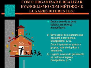 COMO ORGANIZAR E REALIZAR EVANGELISMO COM MÉTODOS E LUGARES DIFERENTES?