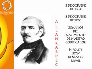 3 DE OCTUBRE DE 1804 3 DE OCTUBRE DE 2010 206 AÑOS DEL NACIMIENTO DE NUESTRO CODIFICADOR HIPOLITE