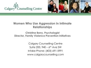 Calgary Counselling Centre Suite 200, 940 – 6 th  Ave SW Intake Phone: (403) 691-5991