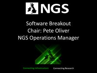 Software Breakout Chair: Pete Oliver NGS Operations Manager