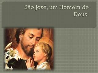 São José, um  Homem  de Deus!