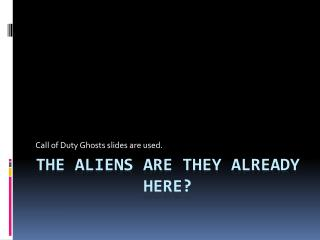 The aliens are they already here?