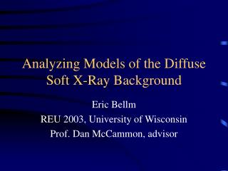 Analyzing Models of the Diffuse Soft X-Ray Background