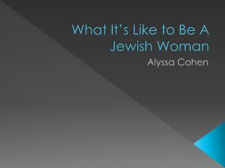 What It's Like to Be A Jewish Woman