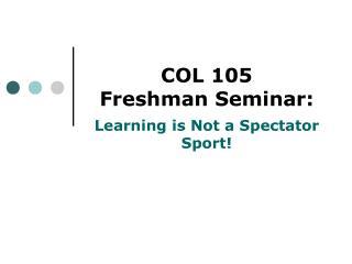 COL 105 Freshman Seminar: