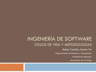 INGENIERÍA DE SOFTWARE CICLOS DE VIDA Y METODOLOGIAS