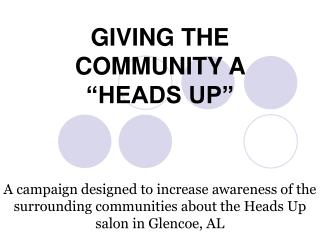 "GIVING THE COMMUNITY A ""HEADS UP"""