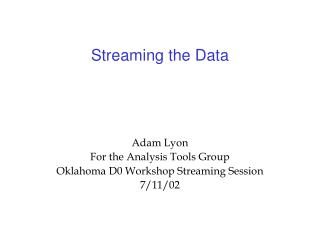 Streaming the Data