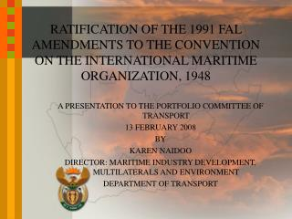 A PRESENTATION TO THE PORTFOLIO COMMITTEE OF TRANSPORT 13 FEBRUARY 2008 BY KAREN NAIDOO