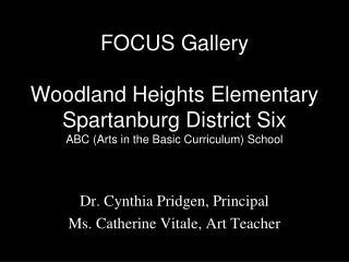 Dr. Cynthia Pridgen, Principal Ms. Catherine Vitale, Art Teacher
