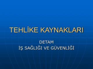 TEHLİKE KAYNAKLARI