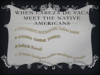 When  cabeza  de VACA MEET THE native  americans