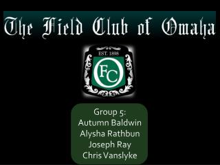 Group 5: Autumn Baldwin Alysha Rathbun Joseph Ray Chris  Vanslyke