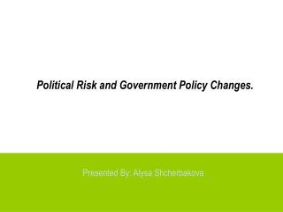 Political Risk and Government Policy Changes.