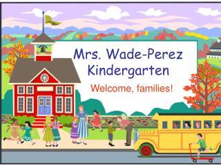 Mrs. Wade-Perez Kindergarten