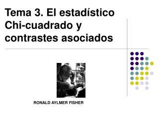 Tema 3. El estadístico Chi-cuadrado y contrastes asociados