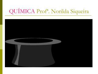 QUÍMICA  Profª. Norilda Siqueira