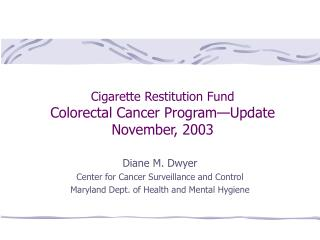Cigarette Restitution Fund Colorectal Cancer Program—Update November, 2003