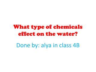 What type of chemicals effect on the water?
