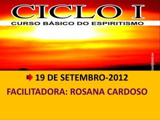 19  DE SETEMBRO -2012  FACILITADORA: ROSANA CARDOSO