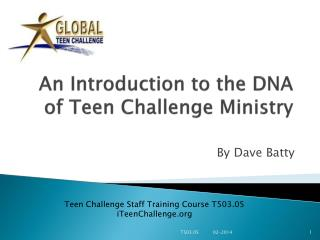 An Introduction  to the  DNA  of Teen Challenge Ministry