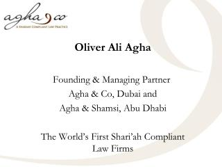Oliver Ali Agha   Founding  Managing Partner  Agha  Co, Dubai and  Agha  Shamsi, Abu Dhabi  The World s First Shari ah C