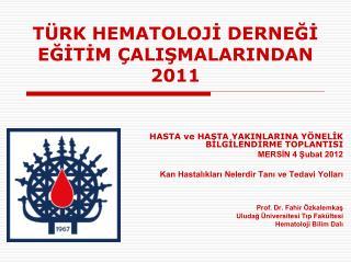 TÜRK HEMATOLOJİ DERNEĞİ EĞİTİM ÇALIŞMALARINDAN 201 1