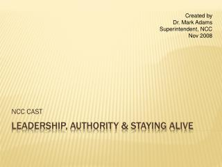 Leadership, Authority & Staying Alive
