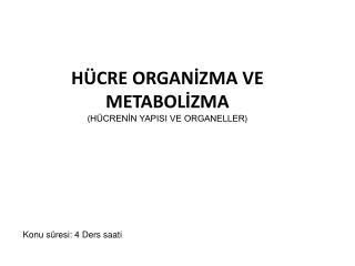 HÜCRE ORGANİZMA VE METABOLİZMA ( HÜCRENİN YAPISI VE ORGANELLER )