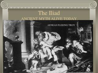 The Iliad ANCIENT MYTH ALIVE TODAY