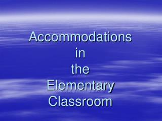 Accommodations in  the  Elementary Classroom