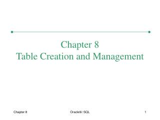 Chapter 8 Table Creation and Management