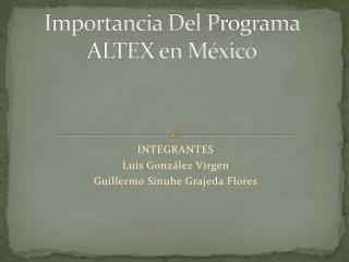 Importancia Del  P rograma ALTEX en México