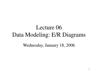 Lecture 06 Data Modeling: E/R Diagrams