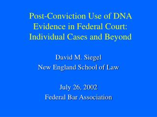 Post-Conviction Use of DNA Evidence in Federal Court:  Individual Cases and Beyond