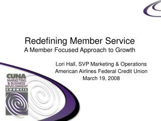 Redefining Member Service A Member Focused Approach to Growth