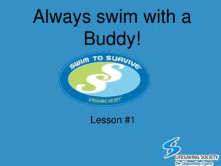 Always swim with a Buddy!