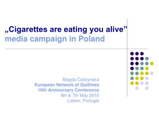 """Cigarettes are eating you alive""  media campaign in Poland"