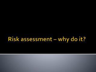 Risk assessment � why do it?