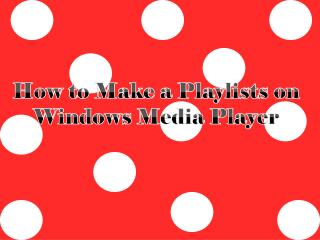 How to Make a Playlists on Windows Media Player