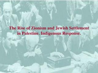 The Rise of Zionism and Jewish Settlement in Palestine. Indigenous Response.