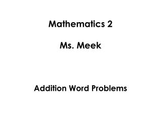 Mathematics 2 Ms. Meek Addition Word Problems