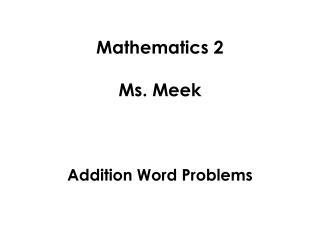 Mathematics 2 Ms. Meek Addition Word Problems