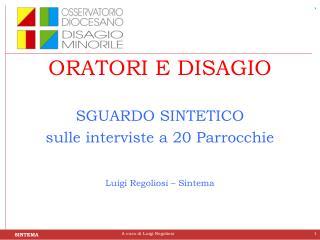ORATORI E DISAGIO SGUARDO SINTETICO  sulle interviste a 20 Parrocchie Luigi Regoliosi – Sintema