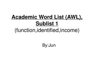 Academic Word List (AWL), Sublist 1  (function,identified,income)