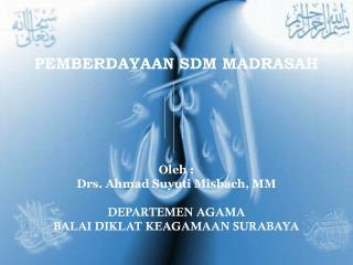 PEMBERDAYAAN SDM MADRASAH Oleh : Drs. Ahmad Suyuti Misbach, MM DEPARTEMEN AGAMA