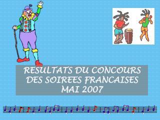 RESULTATS DU CONCOURS DES SOIREES FRANCAISES MAI 2007