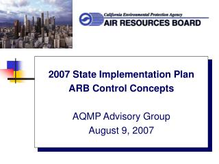 2007 State Implementation Plan  ARB Control Concepts  AQMP Advisory Group August 9, 2007