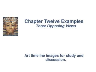 Chapter Twelve Examples Three Opposing Views Art timeline images for study and discussion.